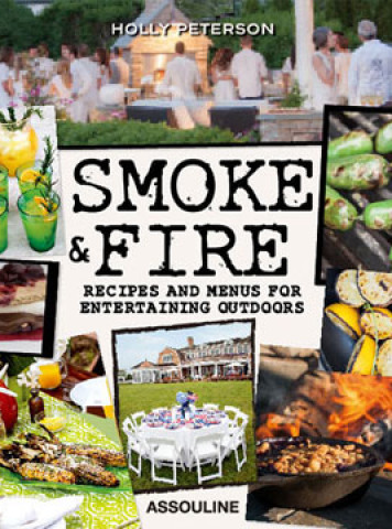 Smoke & Fire: Recipes And Menus For Entertaining Outdoors